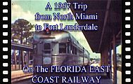 A 1967 trip from North Miami to Fort Lauderdale on the Florida East Coast Railway